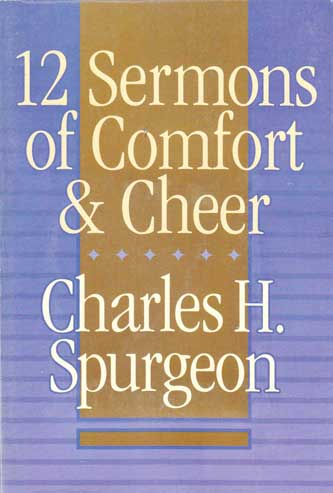 12 sermons of comfort & cheer by Charles H. Spurgeon.Picture