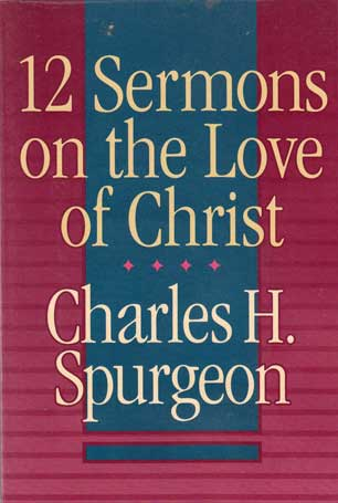 12 Sermons on the love of Christ (Pastoral Helps) by Charles H. Spurgeon.Picture
