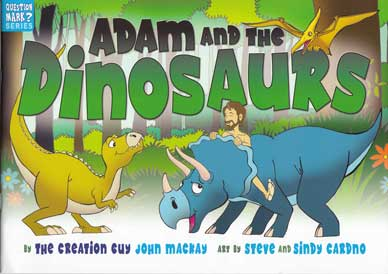 Adam and the dinosaurs (Question Mark? series) by the Creastion Guy, John Mackay ; art by Steve and Sindy Cardno.