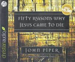 Fifty reasons why Jesus came to die [Audio Book on CD] by John Piper.Picture
