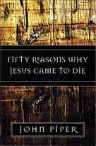 Fifty reasons why Jesus came to die by John Piper.Picture