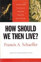 How should we then live? : the rise and decline of western thought and culture by Francis A. SchaefferPicture