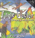 Jungle Doctor picture fables collection by Paul White ; illustrated by Peter Oram.